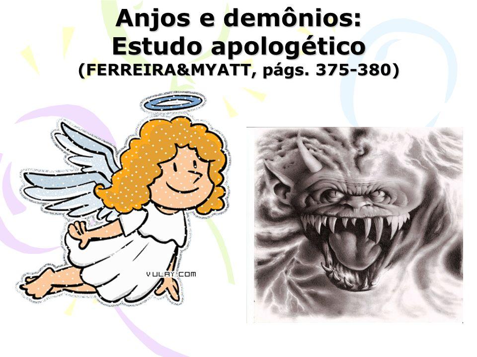 Anjos e demônios: Estudo apologético (FERREIRA&MYATT, págs. 375-380)