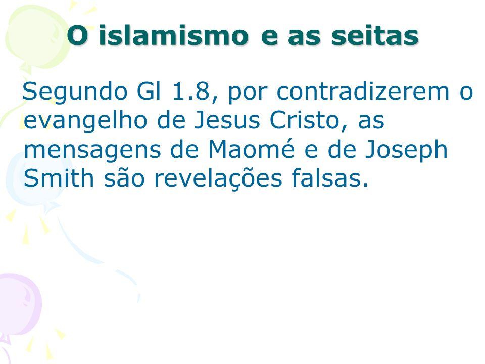 O islamismo e as seitas Segundo Gl 1.8, por contradizerem o evangelho de Jesus Cristo, as mensagens de Maomé e de Joseph Smith são revelações falsas.