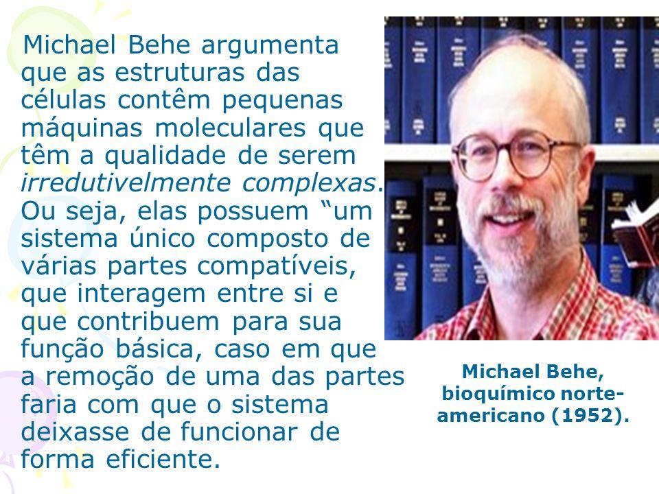 Michael Behe, bioquímico norte-americano (1952).