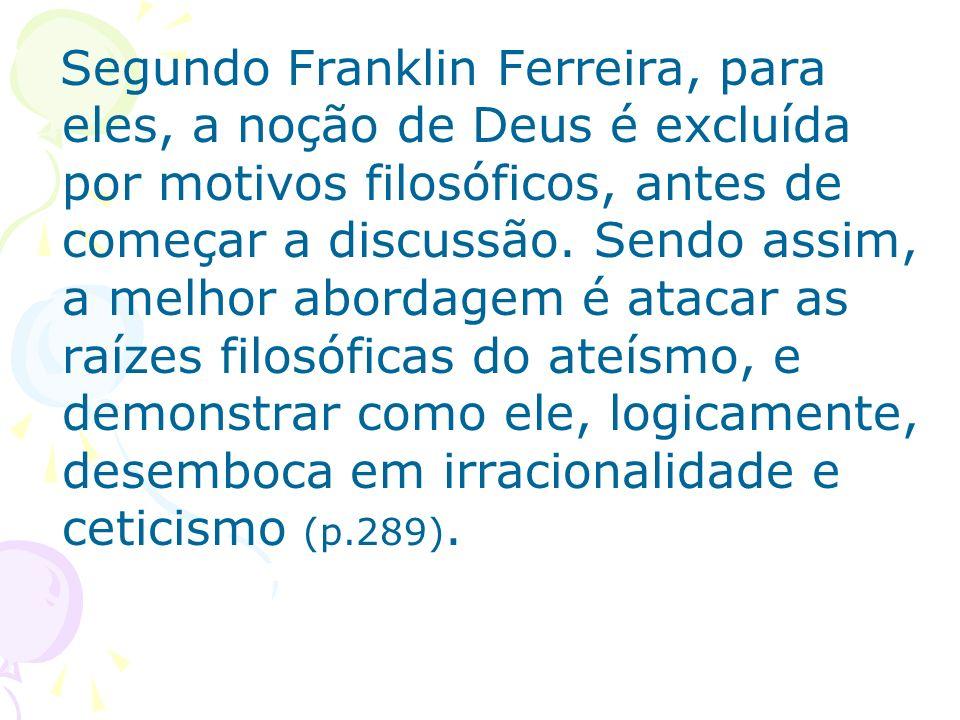 Segundo Franklin Ferreira, para eles, a noção de Deus é excluída por motivos filosóficos, antes de começar a discussão.