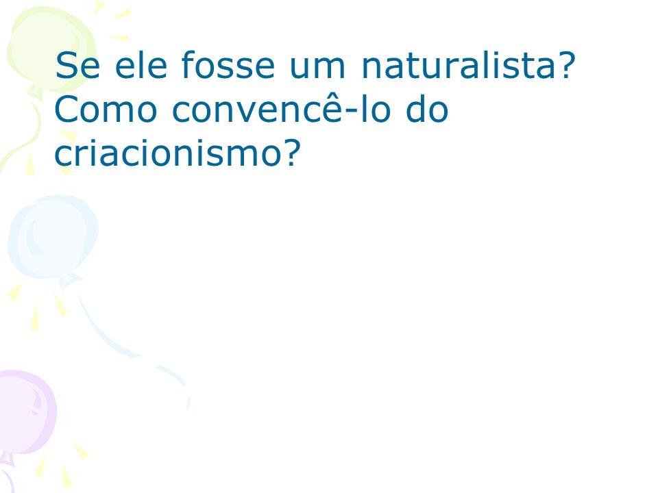 Se ele fosse um naturalista Como convencê-lo do criacionismo