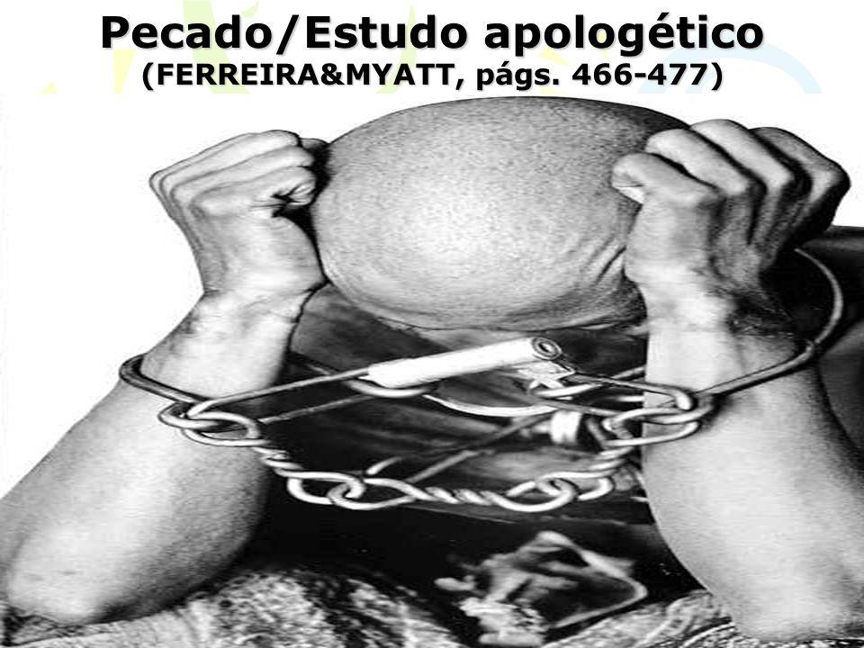 Pecado/Estudo apologético (FERREIRA&MYATT, págs. 466-477)