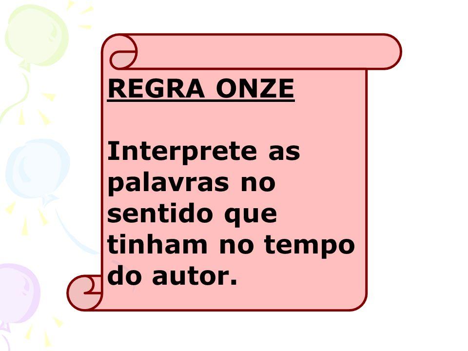 REGRA ONZE Interprete as palavras no sentido que tinham no tempo do autor.