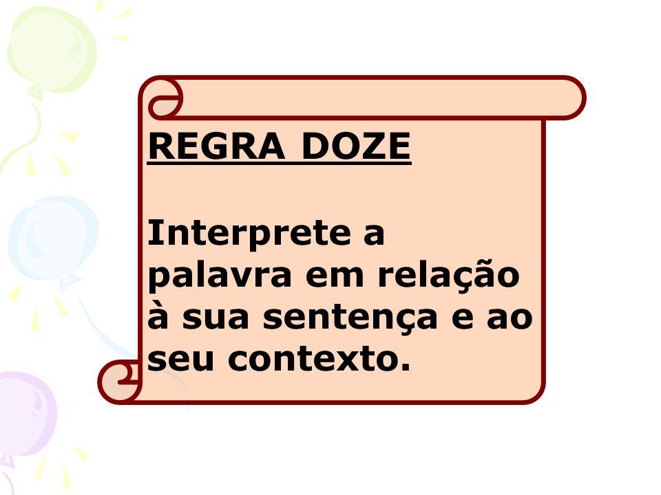 REGRA DOZE Interprete a palavra em relação à sua sentença e ao seu contexto.