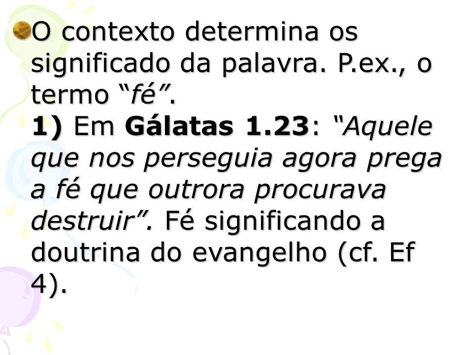 O contexto determina os significado da palavra. P.ex., o termo fé .