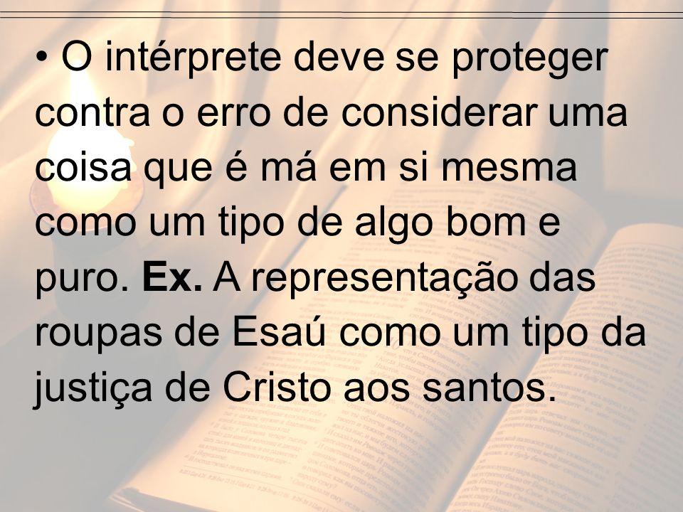 O intérprete deve se proteger contra o erro de considerar uma coisa que é má em si mesma como um tipo de algo bom e puro.