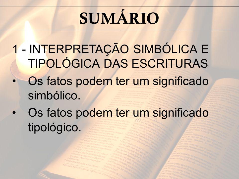 SUMÁRIO 1 - INTERPRETAÇÃO SIMBÓLICA E TIPOLÓGICA DAS ESCRITURAS