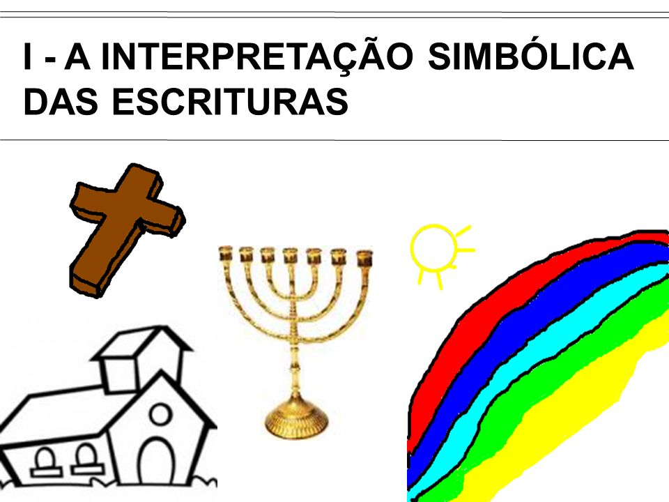 I - A INTERPRETAÇÃO SIMBÓLICA DAS ESCRITURAS