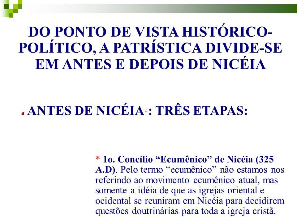 DO PONTO DE VISTA HISTÓRICO- POLÍTICO, A PATRÍSTICA DIVIDE-SE EM ANTES E DEPOIS DE NICÉIA