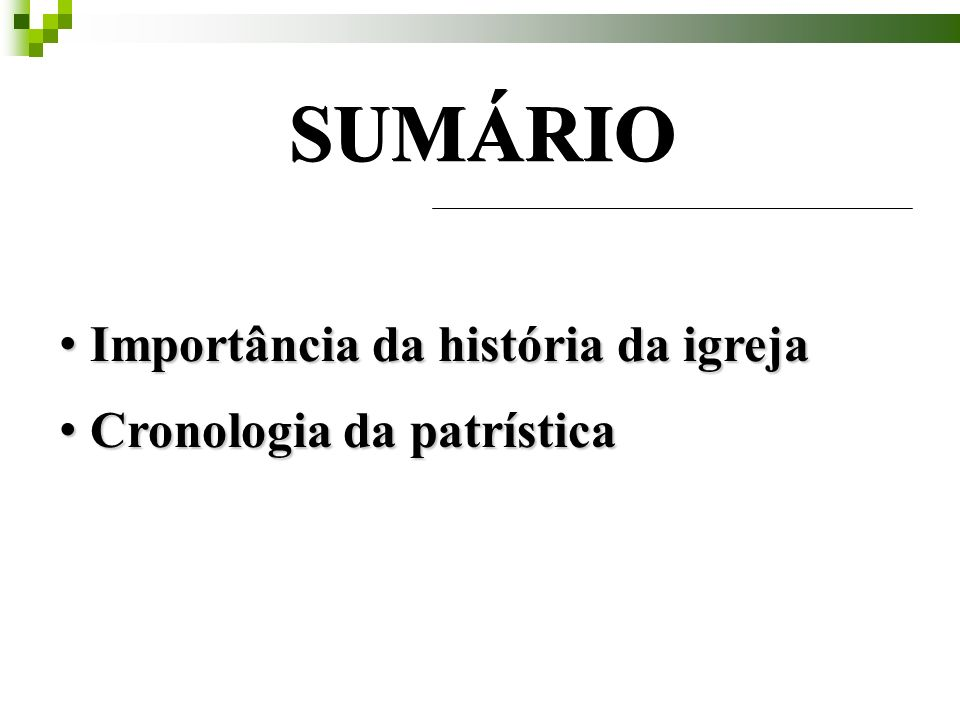 SUMÁRIO Importância da história da igreja Cronologia da patrística