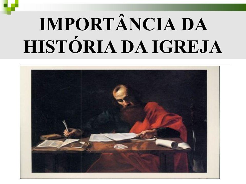 IMPORTÂNCIA DA HISTÓRIA DA IGREJA
