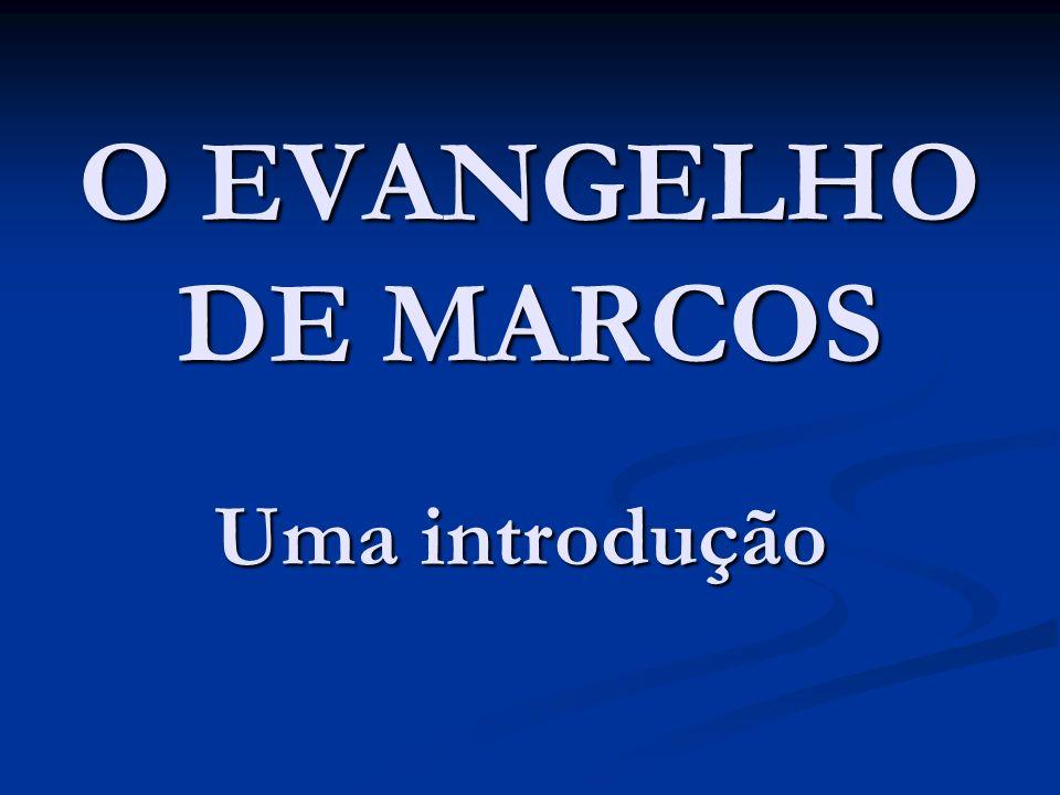 O EVANGELHO DE MARCOS Uma introdução