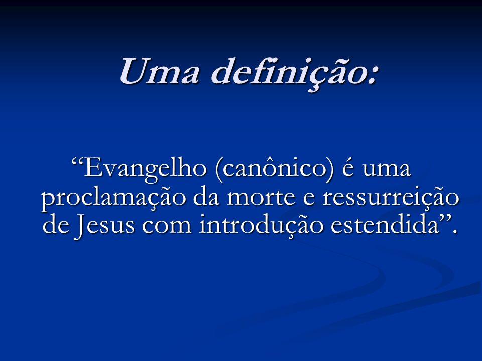 Uma definição: Evangelho (canônico) é uma proclamação da morte e ressurreição de Jesus com introdução estendida .