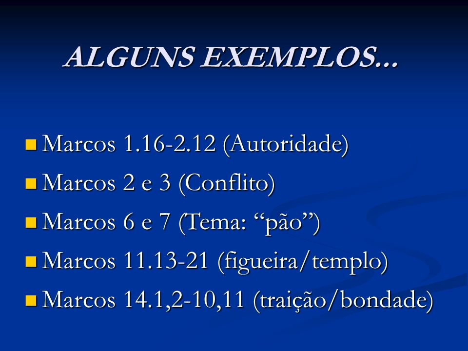 ALGUNS EXEMPLOS... Marcos 1.16-2.12 (Autoridade)