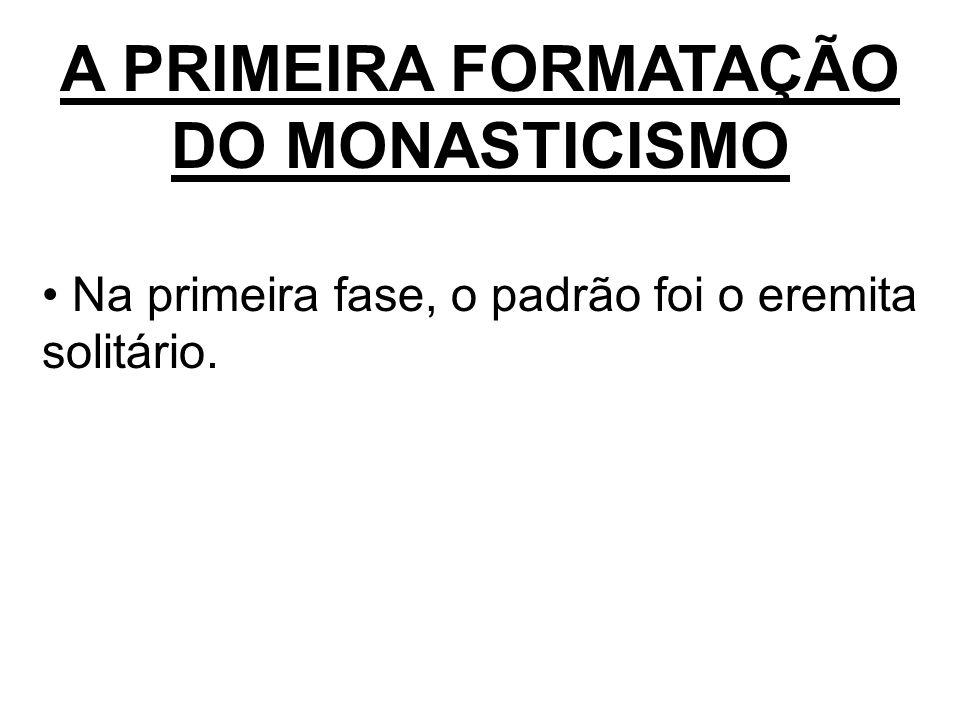 A PRIMEIRA FORMATAÇÃO DO MONASTICISMO