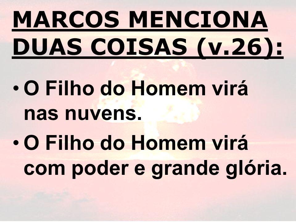 MARCOS MENCIONA DUAS COISAS (v.26):