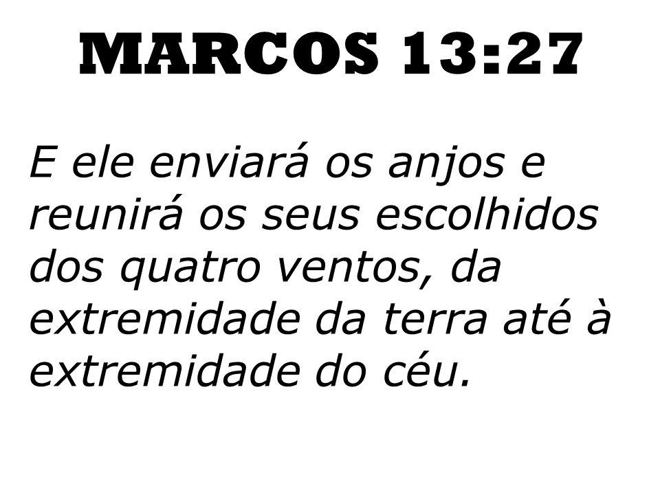 MARCOS 13:27E ele enviará os anjos e reunirá os seus escolhidos dos quatro ventos, da extremidade da terra até à extremidade do céu.