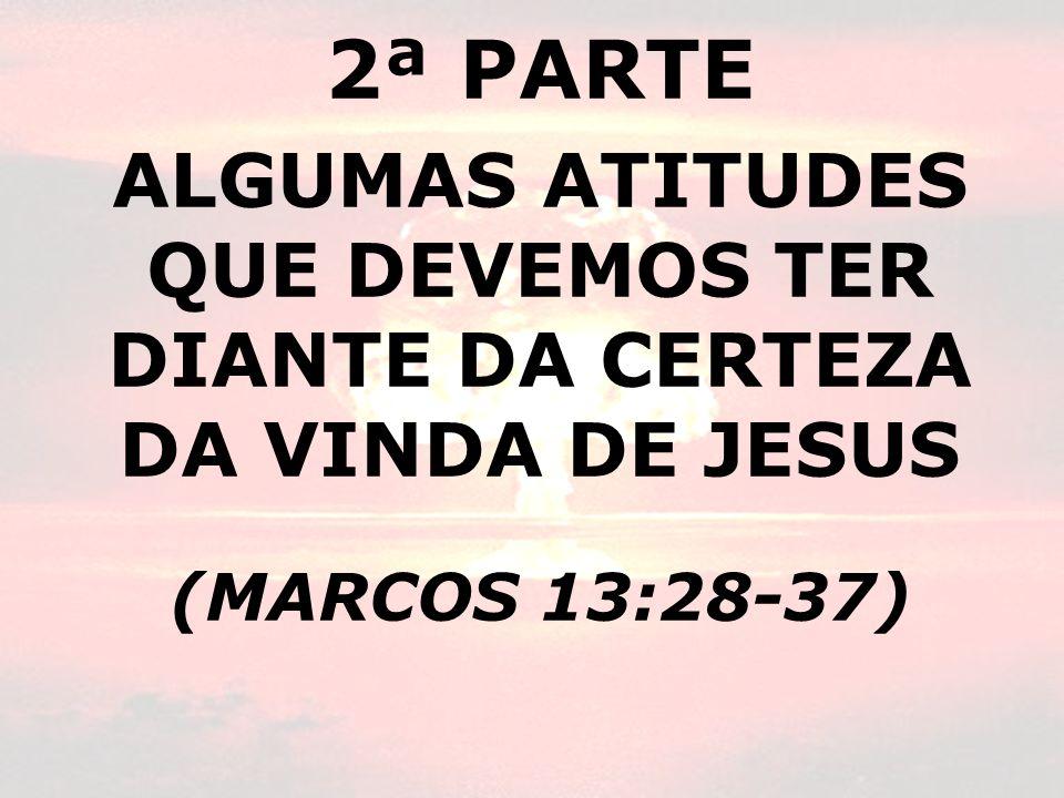 ALGUMAS ATITUDES QUE DEVEMOS TER DIANTE DA CERTEZA DA VINDA DE JESUS