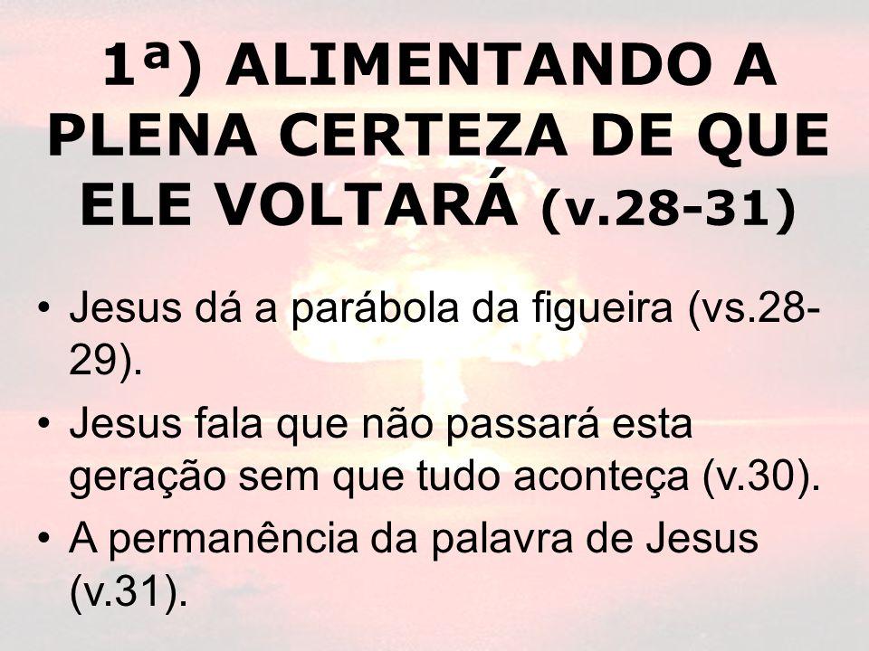 1ª) ALIMENTANDO A PLENA CERTEZA DE QUE ELE VOLTARÁ (v.28-31)