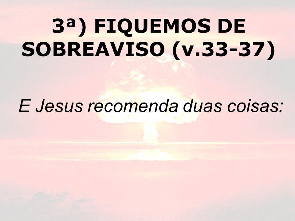 3ª) FIQUEMOS DE SOBREAVISO (v.33-37)