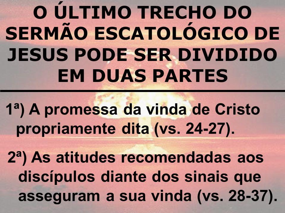O ÚLTIMO TRECHO DO SERMÃO ESCATOLÓGICO DE JESUS PODE SER DIVIDIDO EM DUAS PARTES