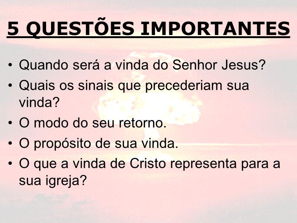 5 QUESTÕES IMPORTANTES Quando será a vinda do Senhor Jesus
