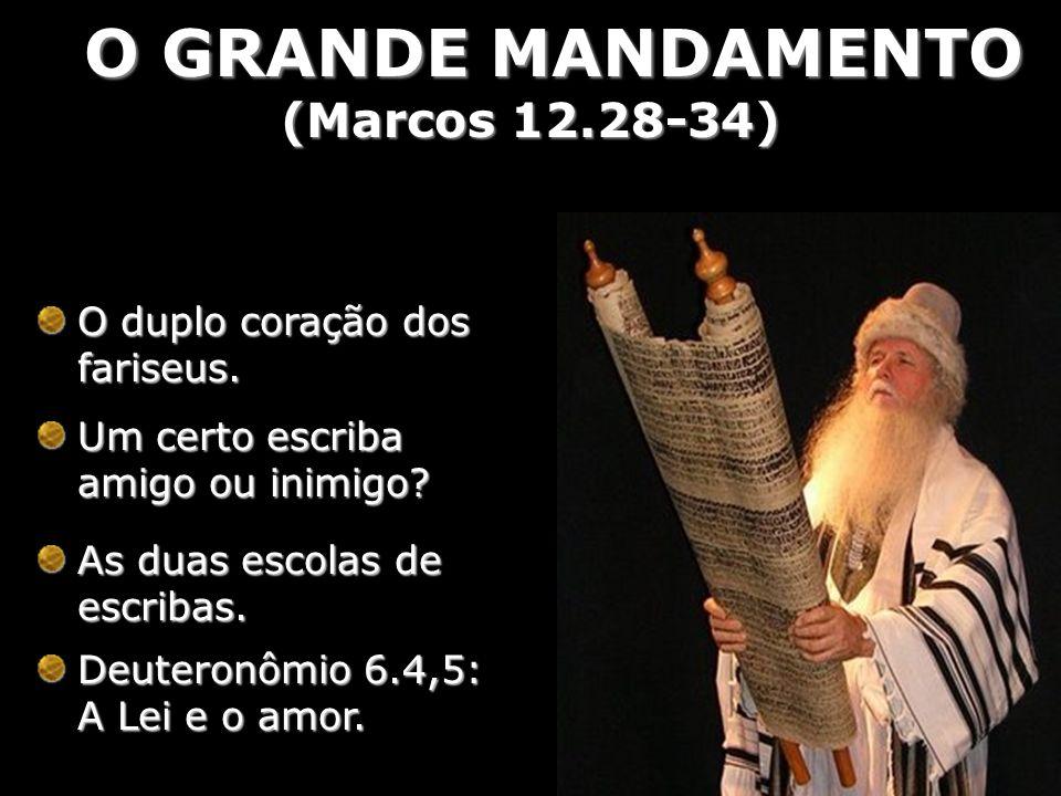 O GRANDE MANDAMENTO (Marcos 12.28-34) O duplo coração dos fariseus.