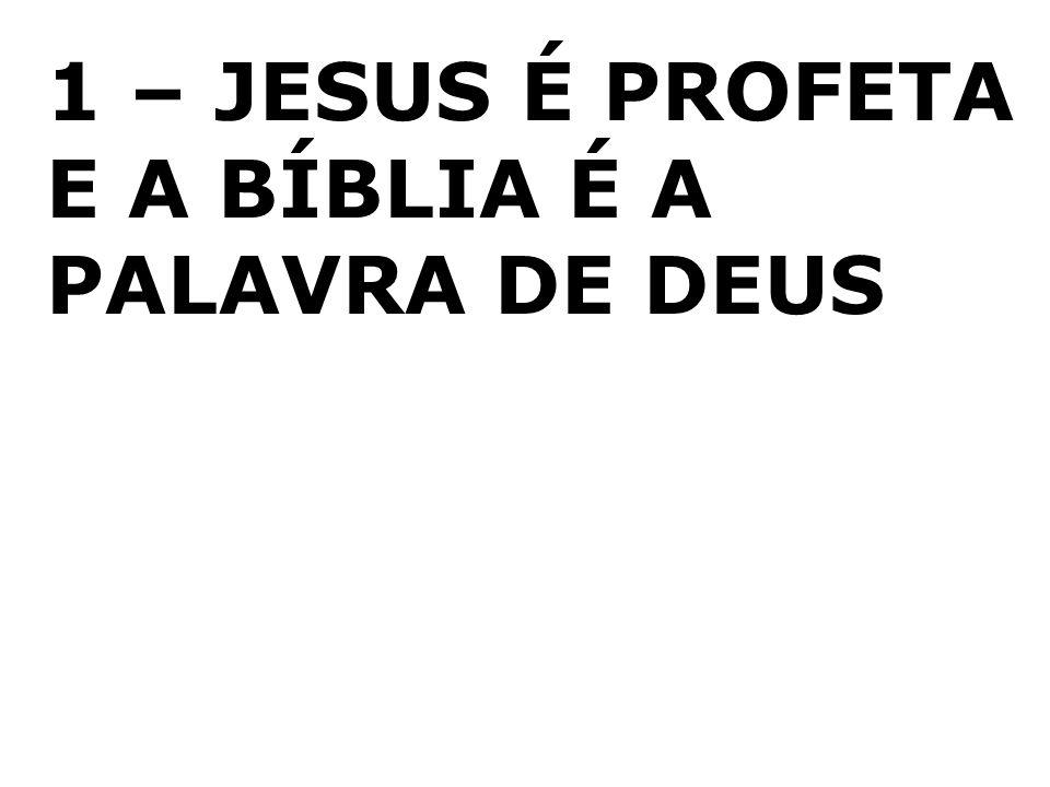 1 – JESUS É PROFETA E A BÍBLIA É A PALAVRA DE DEUS