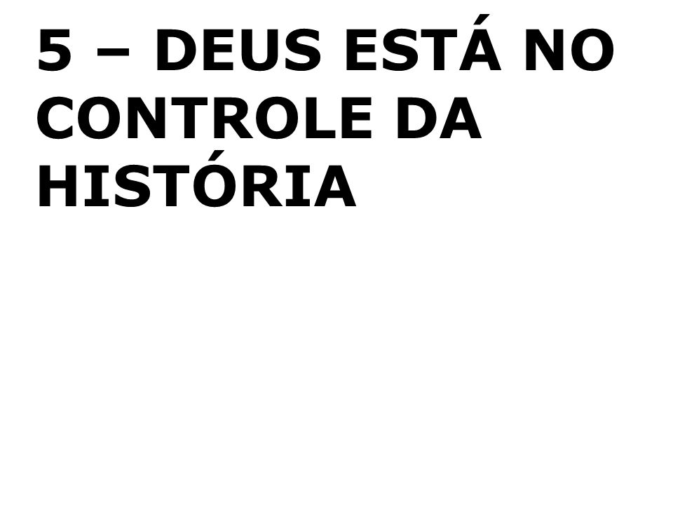 5 – DEUS ESTÁ NO CONTROLE DA HISTÓRIA