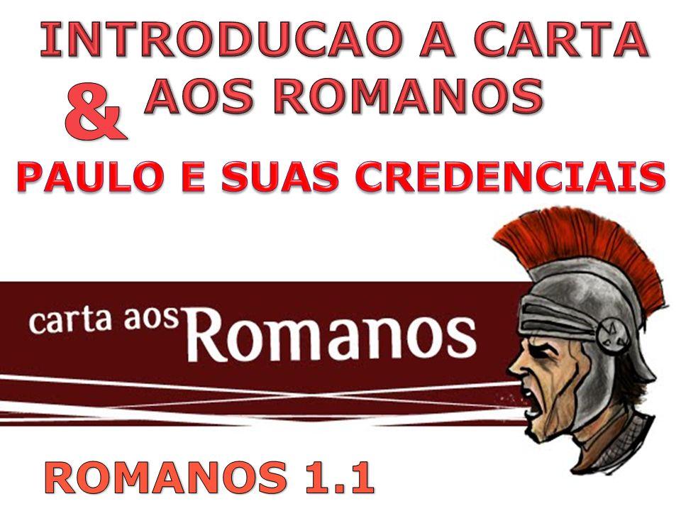INTRODUCAO A CARTA AOS ROMANOS PAULO E SUAS CREDENCIAIS
