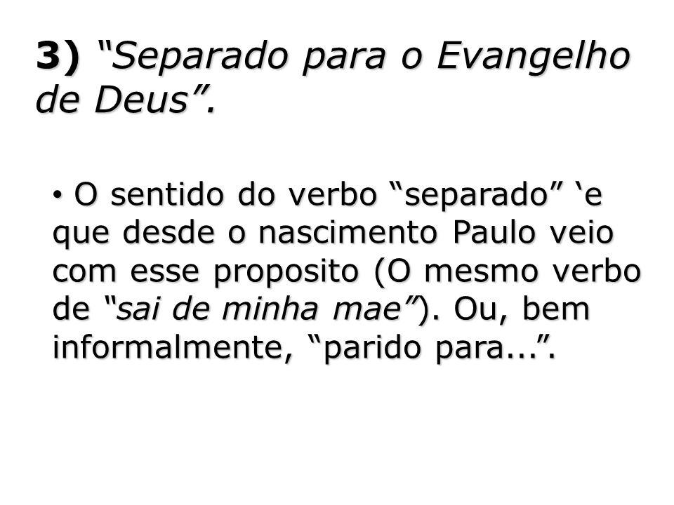 3) Separado para o Evangelho de Deus .
