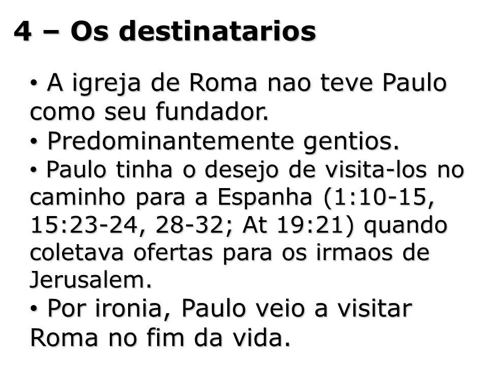 4 – Os destinatarios A igreja de Roma nao teve Paulo como seu fundador. Predominantemente gentios.