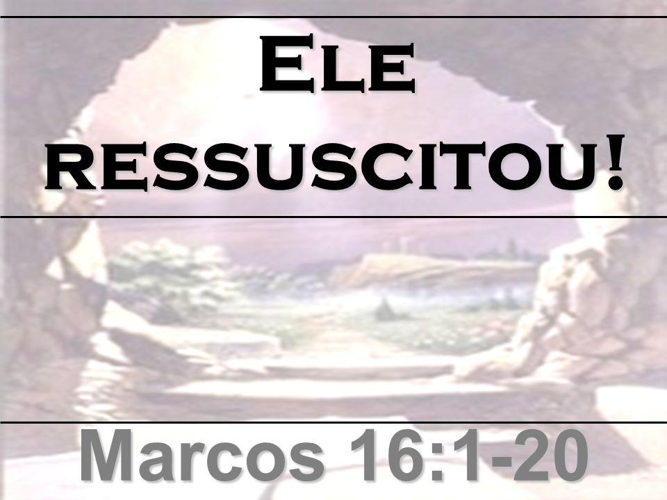 Ele ressuscitou! Marcos 16:1-20