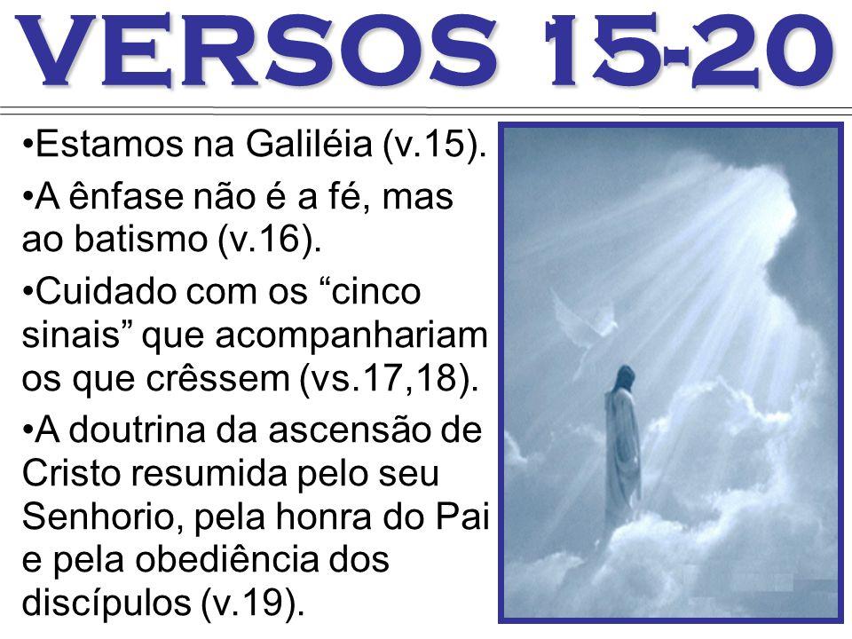 VERSOS 15-20 Estamos na Galiléia (v.15).