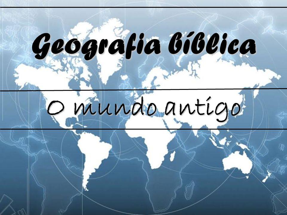 Geografia bíblica O mundo antigo
