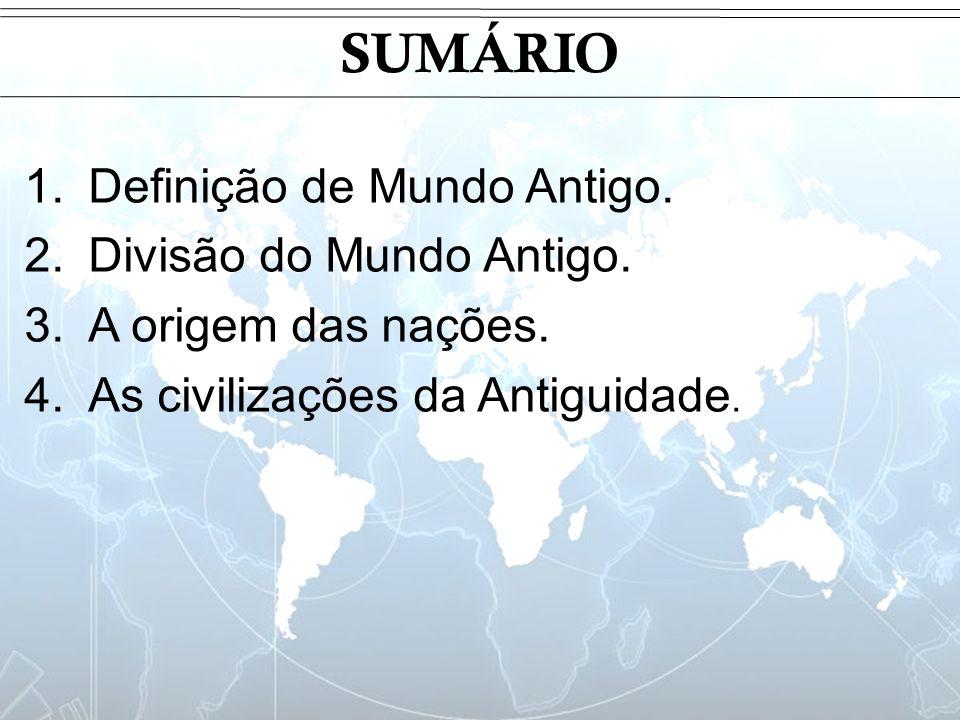 SUMÁRIO Definição de Mundo Antigo. Divisão do Mundo Antigo.