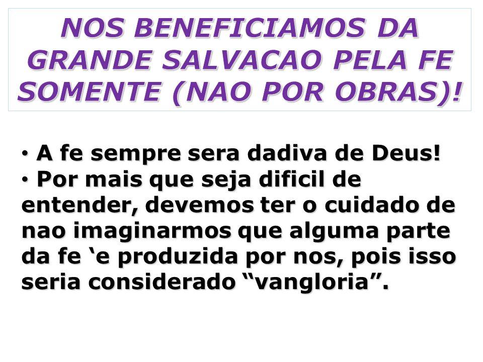 NOS BENEFICIAMOS DA GRANDE SALVACAO PELA FE SOMENTE (NAO POR OBRAS)!