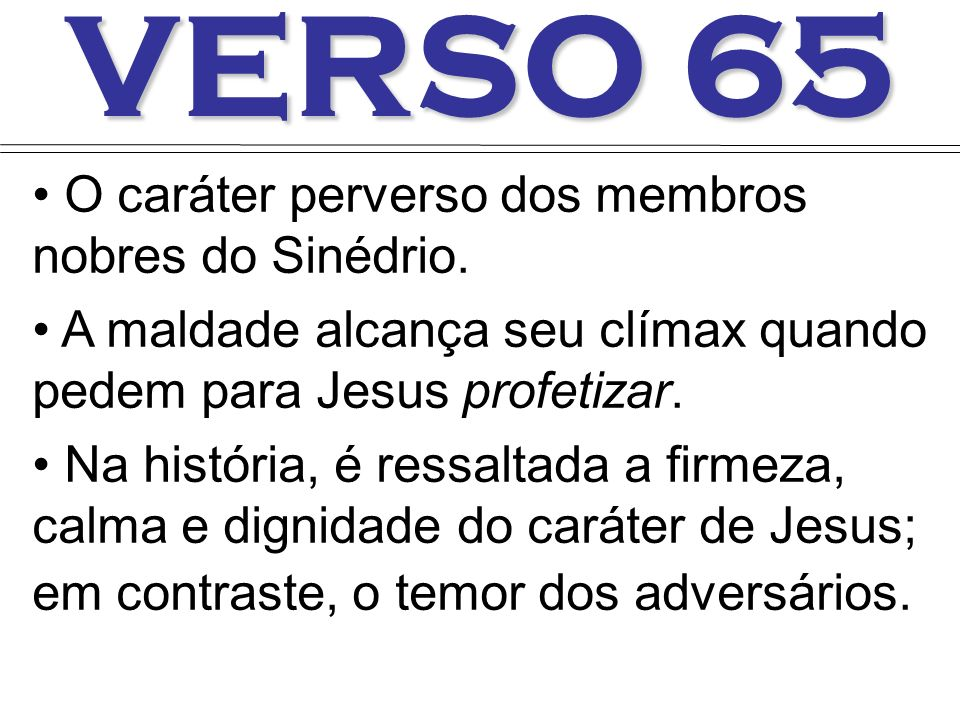 VERSO 65 O caráter perverso dos membros nobres do Sinédrio.