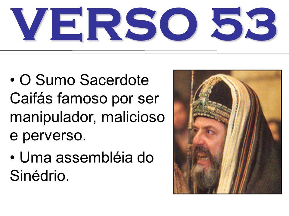 VERSO 53 O Sumo Sacerdote Caifás famoso por ser manipulador, malicioso e perverso.