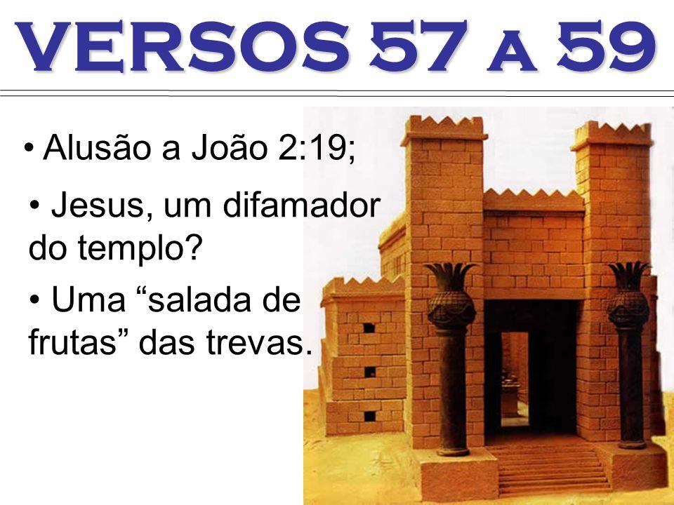 VERSOS 57 a 59 Alusão a João 2:19; Jesus, um difamador do templo