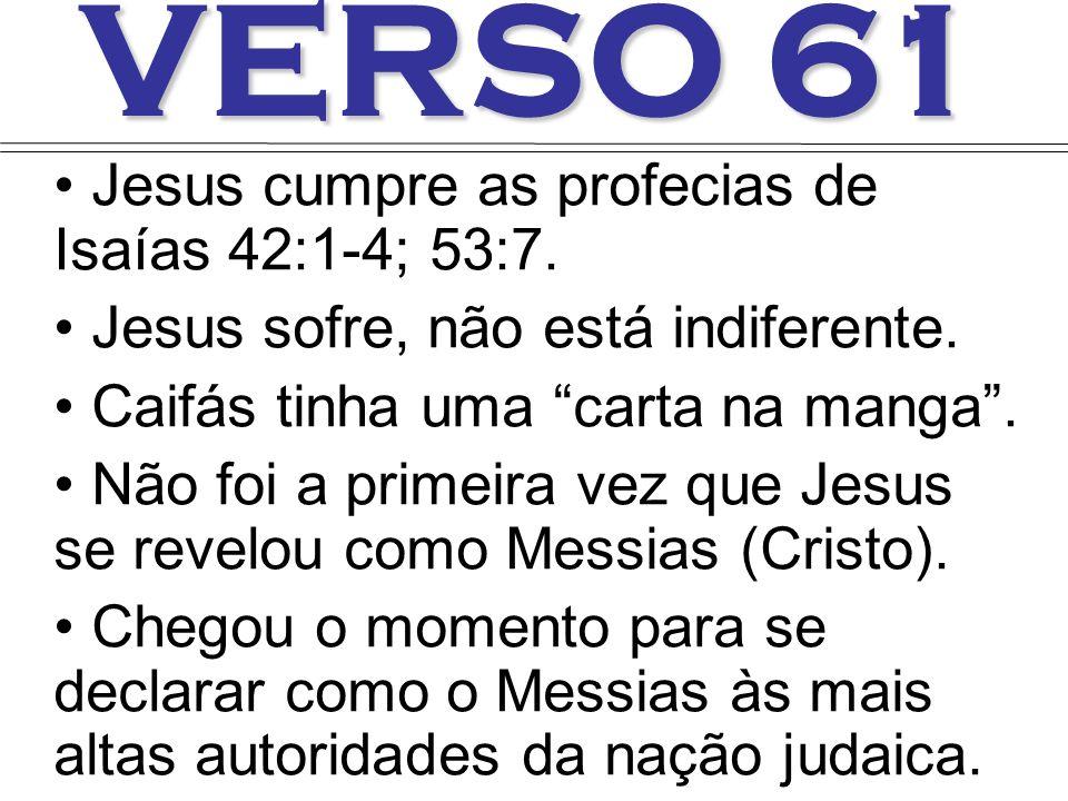 VERSO 61 Jesus cumpre as profecias de Isaías 42:1-4; 53:7.
