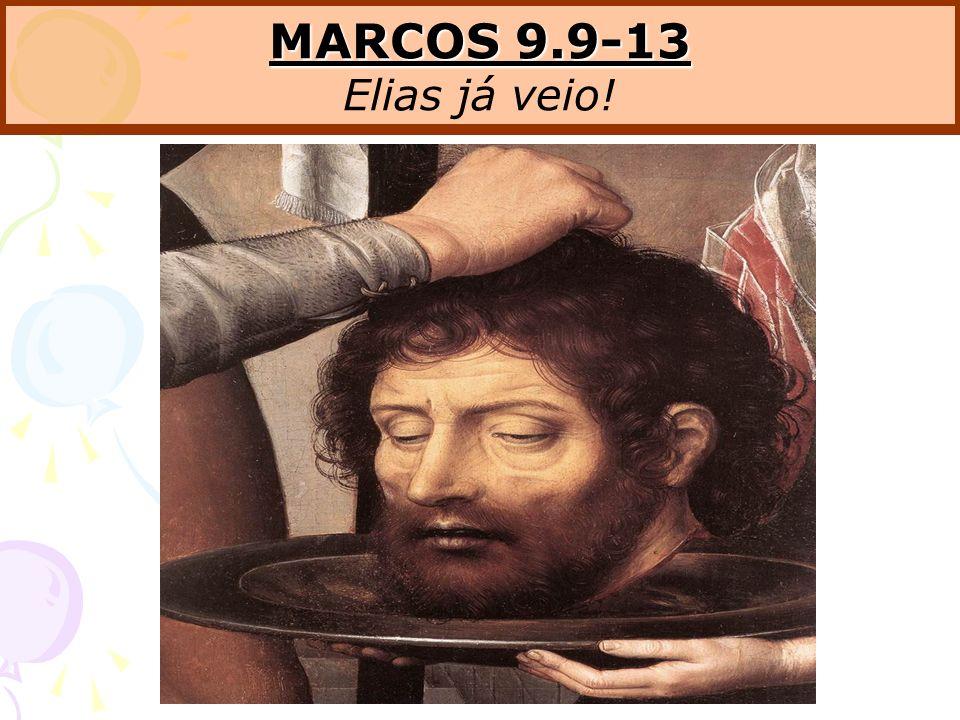MARCOS 9.9-13 Elias já veio!