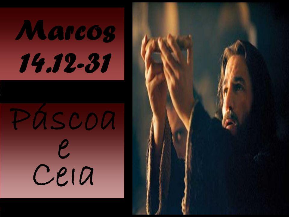 Marcos 14.12-31 Páscoa e CeIa