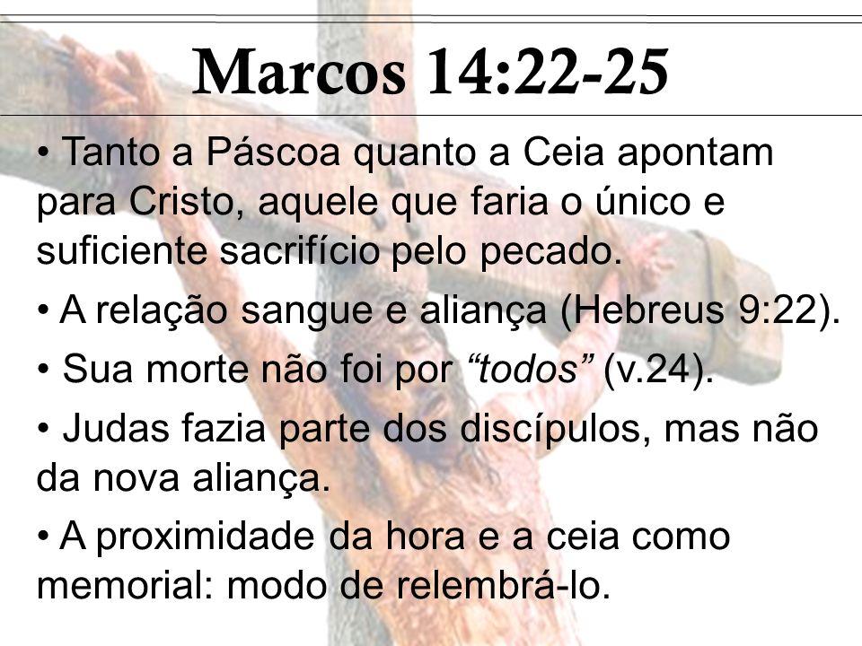 Marcos 14:22-25 Tanto a Páscoa quanto a Ceia apontam para Cristo, aquele que faria o único e suficiente sacrifício pelo pecado.