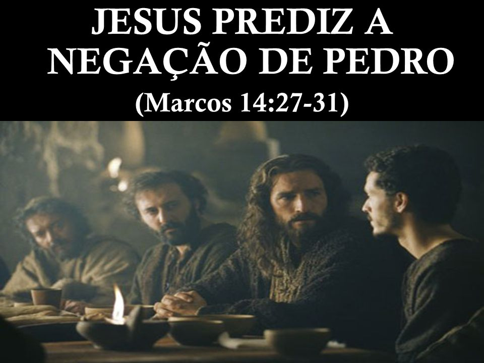 JESUS PREDIZ A NEGAÇÃO DE PEDRO