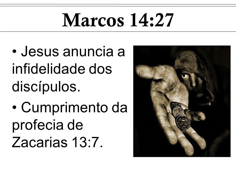 Marcos 14:27 Jesus anuncia a infidelidade dos discípulos.