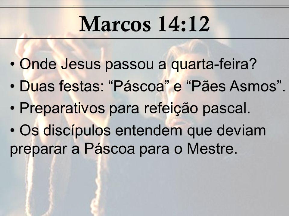 Marcos 14:12 Onde Jesus passou a quarta-feira