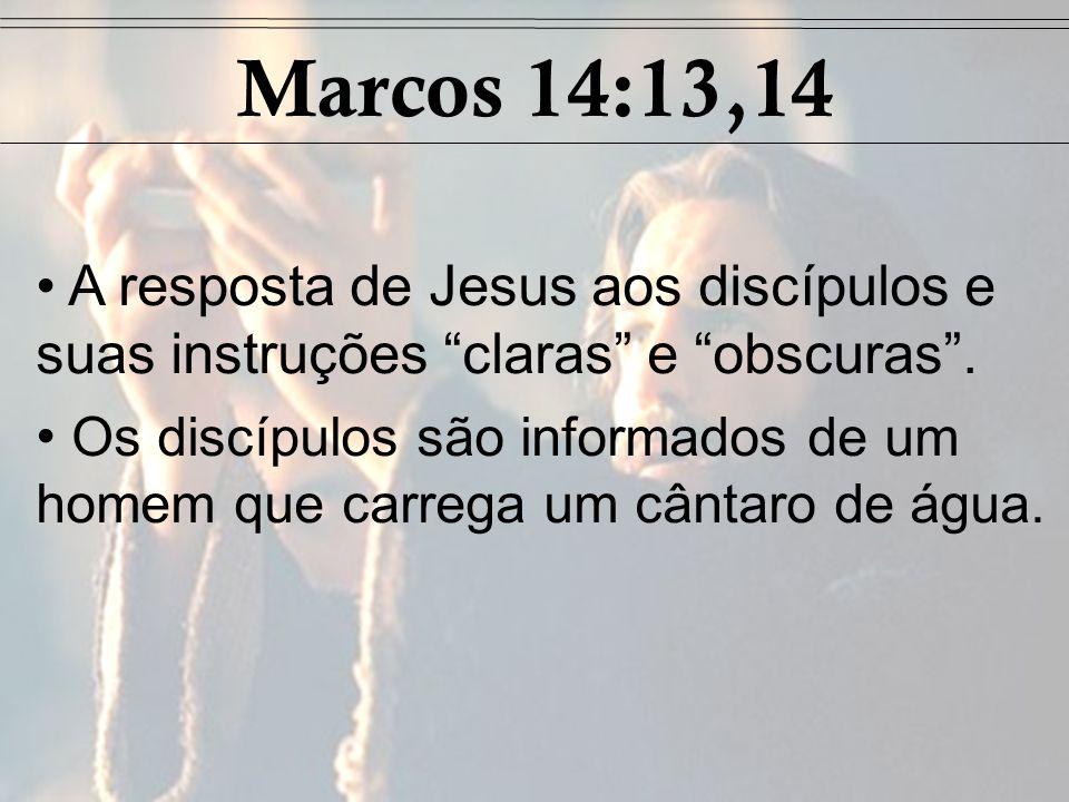Marcos 14:13,14 A resposta de Jesus aos discípulos e suas instruções claras e obscuras .