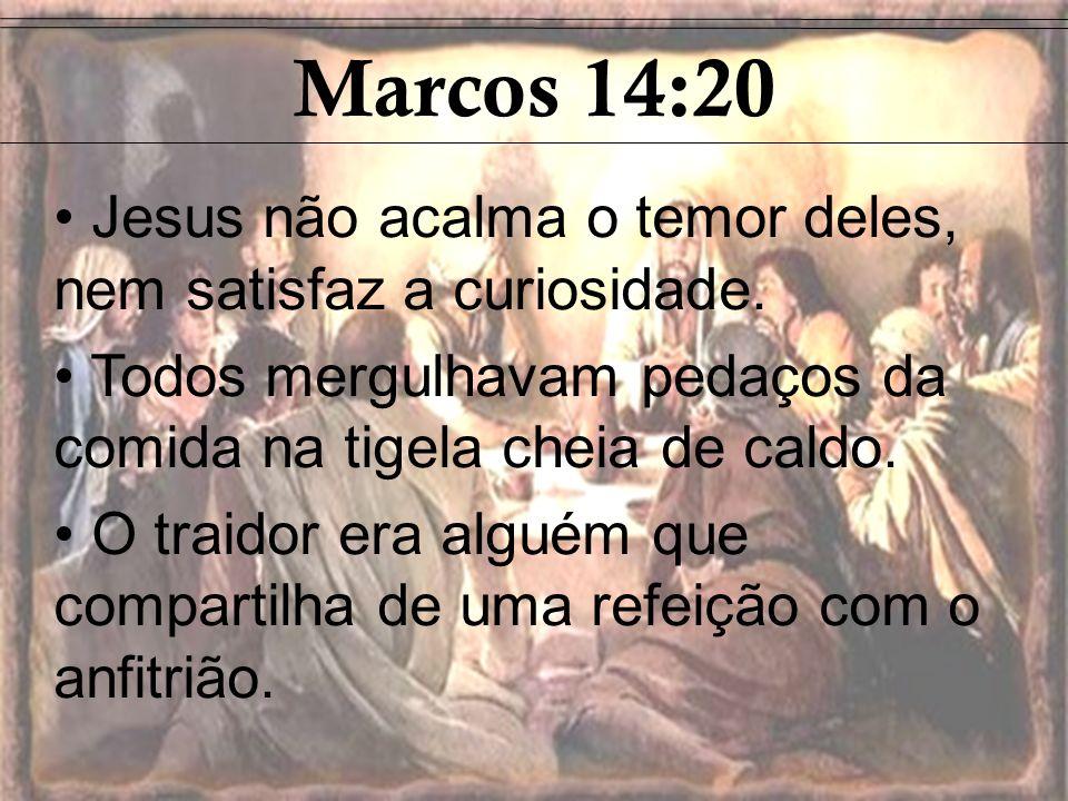Marcos 14:20 Jesus não acalma o temor deles, nem satisfaz a curiosidade. Todos mergulhavam pedaços da comida na tigela cheia de caldo.