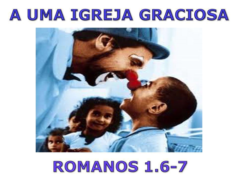 A UMA IGREJA GRACIOSA ROMANOS 1.6-7